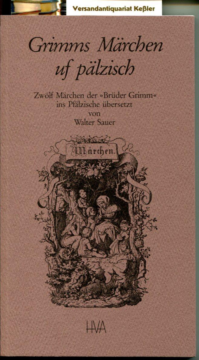 """Grimms Märchen uf pälzisch: Zwölf Märchen der """"Brüder Grimm"""" ins Pfälzische übersetzt (Programm Heidelberger Verlagsanstalt)"""