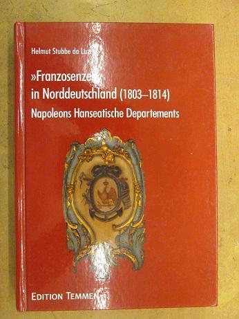 """""""Franzosenzeit"""" in Norddeutschland (1803 - 1814). Napoleons Hanseatische Departements.: ..."""