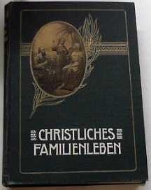 Christliches Familienleben. Ein praktischer Wegweiser für christliche Brautleute und Eheleute,...