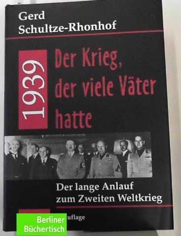 1939 - Der Krieg, der viele Väter hatte Der lange Anlauf zum Zweiten Weltkrieg: ...