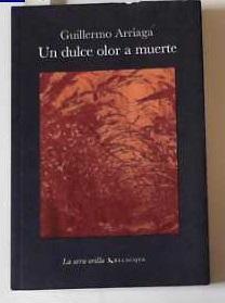 Un dulce olor a muerte (La otra orilla) - Arriaga, Guillermo