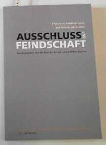 Ausschluss und Feindschaft Studien zu Antisemitismus und Rechtsextremismus - Klärner, Andreas und Michael Kohlstruck