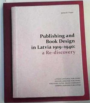 9789934512186 - Fraser, James H.: Publishing and Book Design in Latvia 1919-1940: A Re-Discovery - Grāmatas
