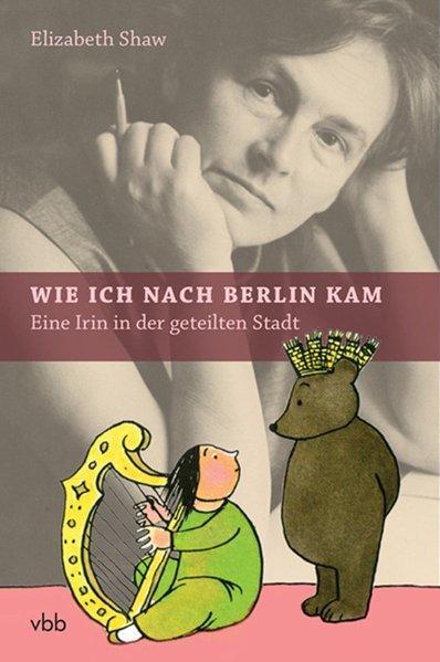 Wie ich nach Berlin kam Eine Irin: Shaw, Elizabeth, Wolfgang