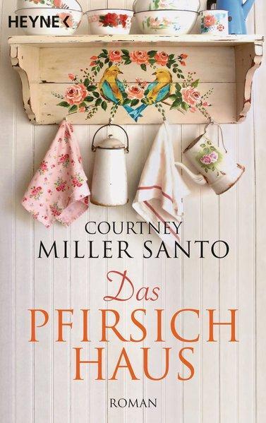 Das Pfirsichhaus Roman: Miller Santo, Courtney,