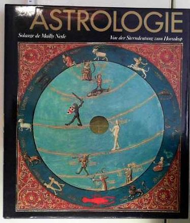 Die Astrologie Von der Sterndeutung zum Horoskop.: Mailly Nesle, Solange