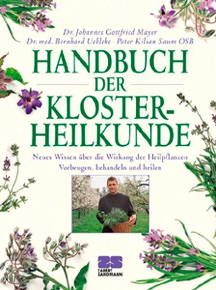 Handbuch der Klosterheilkunde Neues Wissen über die: Mayer, Johannes G,