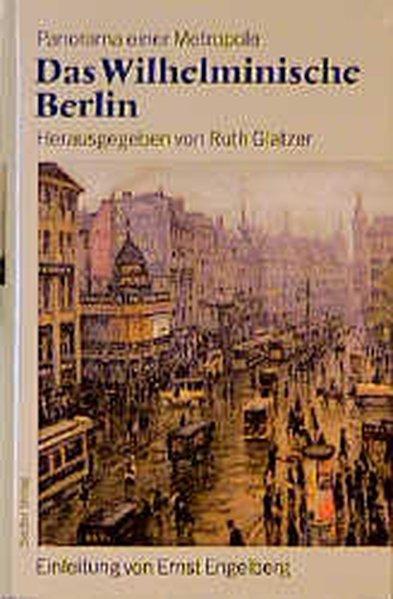 Das Wilhelminische Berlin 1890-1918 Panorama einer Metropole - Glatzer, Ruth