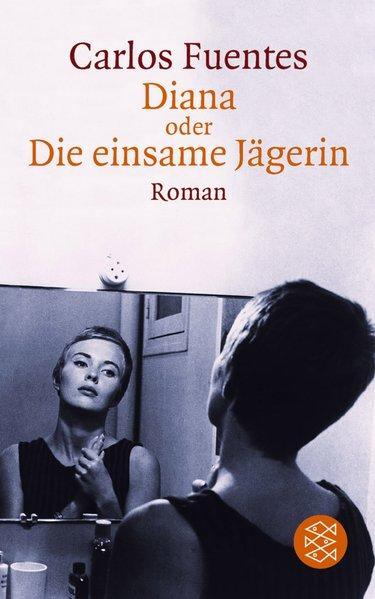 Diana oder Die einsame Jägerin Roman - Fuentes, Carlos und Ulrich Kunzmann