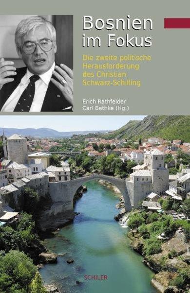 Bosnien im Fokus Die zweite politische Herausforderung des Christian Schwarz-Schilling - Rathfelder, Erich, Carl Bethke und Freimut Duve