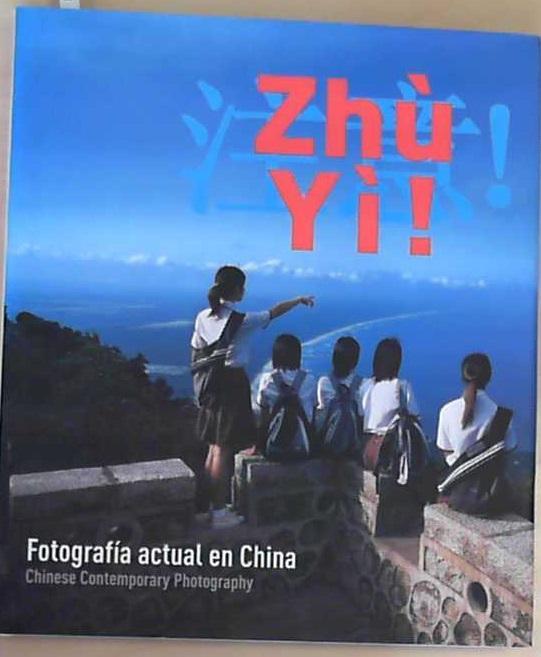 Zhu yi! : fotografía actual en China = Chinese contemporary photography