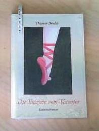 Die Tänzerin vom Wassertor : Kriminalroman. Dagmar Brodde - Brodde, Dagmar (Verfasser)