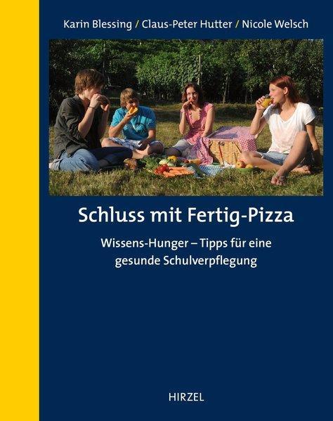 Schluss mit Fertig-Pizza Wissens-Hunger - Tipps für eine gesunde Schulverpflegung - Blessing, Karin, Claus-Peter Hutter und Nicole Welsch