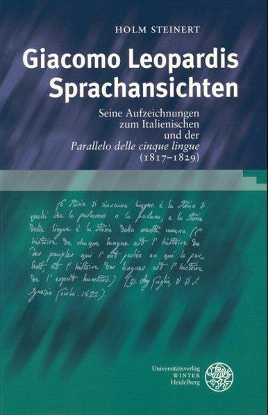 Giacomo Leopardis Sprachansichten Seine Aufzeichnungen zum Italienischen und der 'Parallelo delle cinque lingue' (1817-1829) - Steinert, Holm