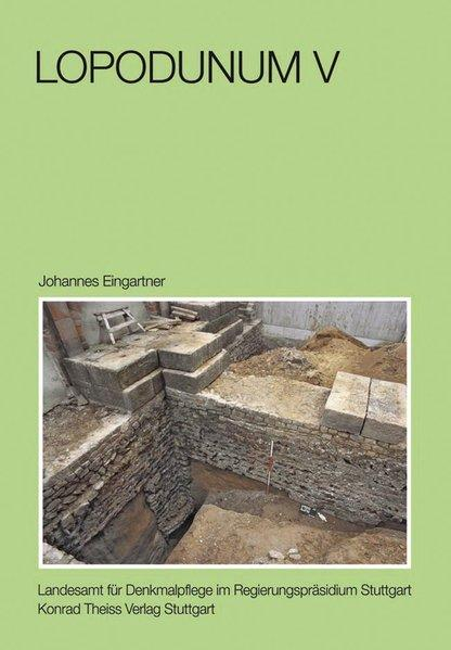 Lopodunum V Die Basilika und das Forum: Eingartner, Johannes, Sebastian