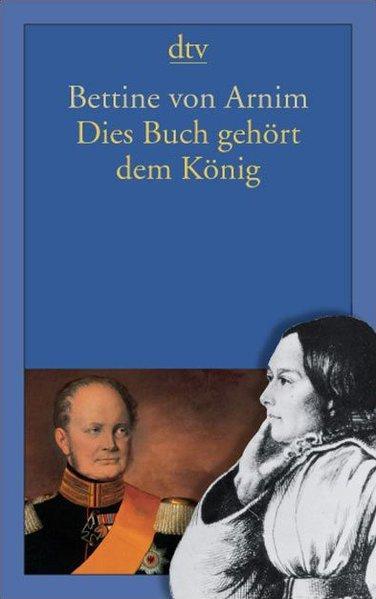 Dies Buch gehört dem König - Arnim, Bettine von und Wolfgang Bunzel
