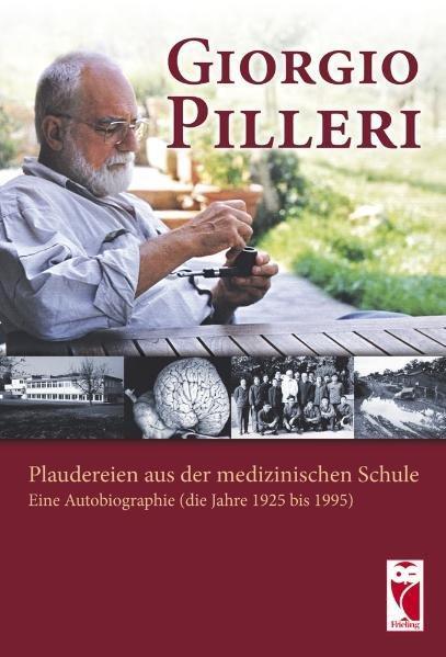 Plaudereien aus der medizinischen Schule Eine Autobiograhpie (die Jahre 1925 bis 1995) - Pilleri, Giorgio