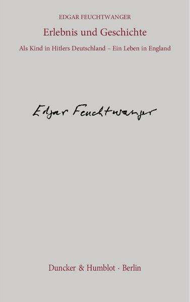 Erlebnis und Geschichte. Als Kind in Hitlers Deutschland - Ein Leben in England. Aus dem Englischen von Manfred Flügge. - Flügge, Manfred und Edgar Feuchtwanger
