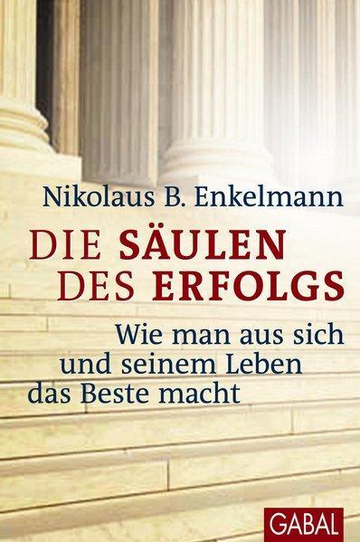 Die Säulen des Erfolgs Wie man aus sich und seinem Leben das Beste macht - Enkelmann, Nikolaus B.