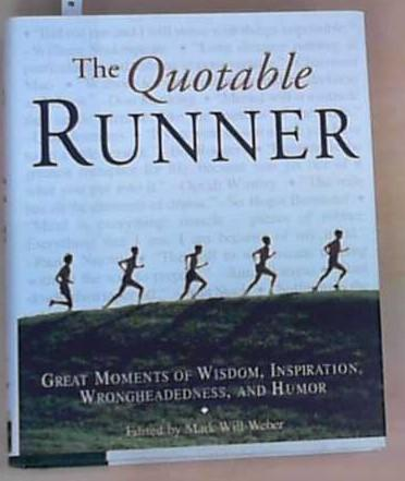 The Quotable Runner: Great Moments of Wisdom,: Will-Weber, Mark:
