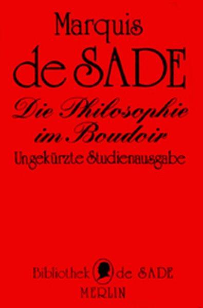 Die Philosophie im Boudoir Oder die Lasterhaften: Sade, Marquis de