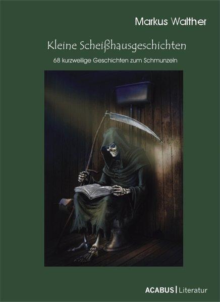 Kleine Scheißhausgeschichten 68 kurzweilige Geschichten zum Schmunzeln - Walther, Markus