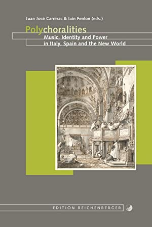 Polychoralities. Music, Identity and Power in Italy, Spain and the New World: Carreras (ed.), Juan ...