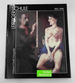 Leipziger Schule : Malerei, Grafik, Fotografie ; Lehrer und Absolventen der Hochschule für ...