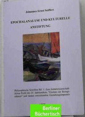 Epochalanalyse und kulturelle Anstiftung Philosophische Schriften Band 1: Zum ...