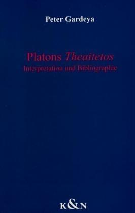 Platons THEAITETOS Interpretation und Bibliographie: Gardeya, Peter: