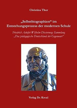 Selbstbiographien im Entstehungsprozess der modernen Schule Friedrich Adolph Wilhelm Diesterwegs ...