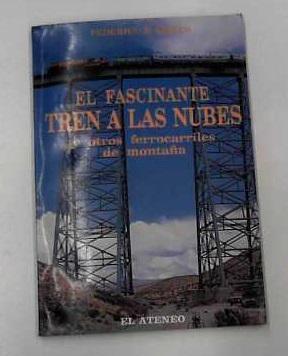 El Fascinante Tren a Las Nubes y otros ferrocarriles de montana: Kirbus, Federico B.: