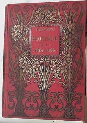 Florence et la Toscane. Paysages et monuments, moeurs et souvenirs historiques. Nouvelle edition ...