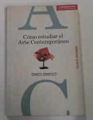 Como Estudiar El Arte Contemporaneo: Crispolti, Enrico: