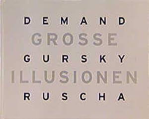 Grosse Illusionen Thomas Demand - Andreas Gursky - Ed Ruscha: Diederichsen, D, S Gronert und R ...