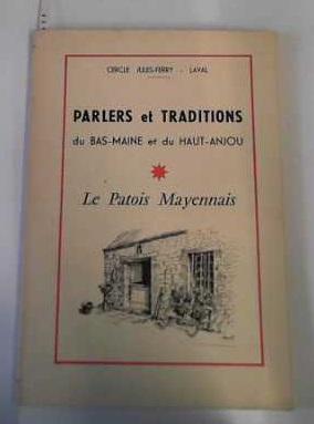 Parlers et traditions du Bas Maine et du Haut Anjou Lexique du patois vivant Suivi du récit ...