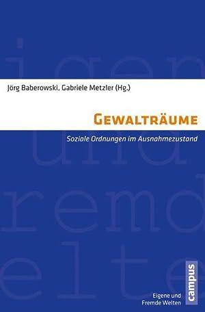 Gewalträume Soziale Ordnungen im Ausnahmezustand: Baberowski, Jörg, Marc Buggeln und Sebastian...