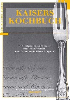 Kaisers Kochbuch Die leckersten Leckereien zum Nachkochen - vom Mundkoch Seiner Majestät: ...