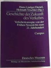 Geschichte der Zukunft des Verkehrs Verkehrskonzepte von der Frühen Neuzeit bis zum 21. ...