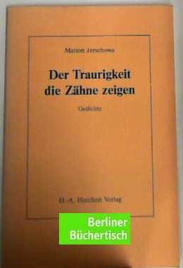 Der Traurigkeit die Zähne zeigen Gedichte: Jerschowa, Marion: