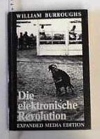 Die elektronische Revolution. // Electronic Revolution.: Burroughs, William: