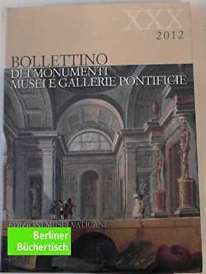 Bollettino dei Monumenti Musei e Gallerie Pontificie - Vol. 30 - 2012 -