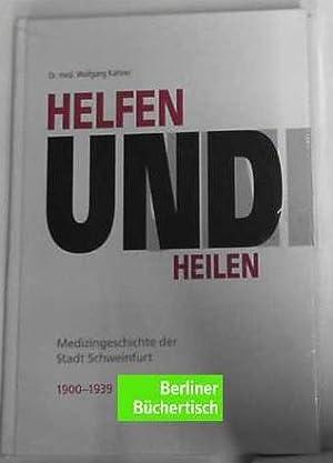 Helfen und Heilen - Medizingeschichte der Stadt Schweinfurt 1900 - 1939 -: Dr. med. Wolfgang, ...