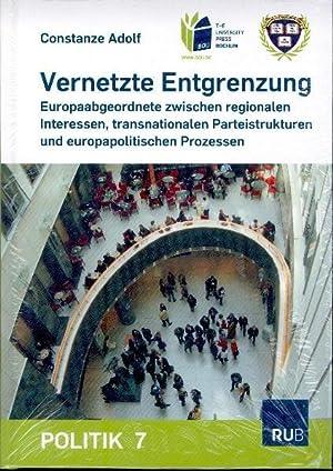 Vernetzte Entgrenzung Europaabgeordnete zwischen regionalen Interessen, transnationalen ...