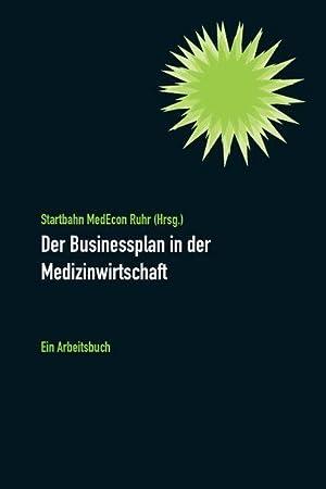 Der Businessplan in der Medizinwirtschaft Ein Arbeitsbuch