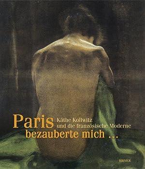 Paris bezauberte mich.' Käthe Kollwitz und die: Fischer, Hannelore und