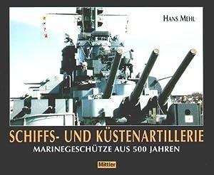 Schiffs- und Küstenartillerie Marinegeschütze aus 500 Jahren: Mehl, Hans: