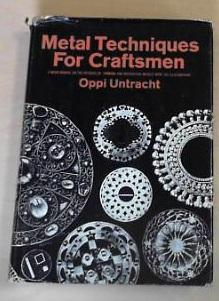 Metal Techniques for Craftsmen: A Basic Manual for Craftsmen on the Methods of Forming and Decora...