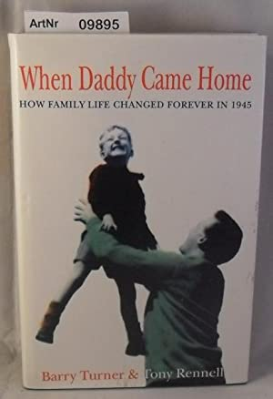 When Daddy Came Home - How Family Life Changed Forever in 1945