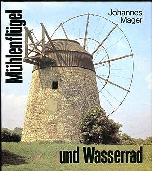 Mühlenflügel und Wasserrad, mit 200 Bildern: Dr. phil. Johannes